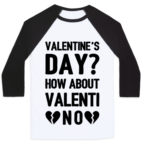 Valentine's Day? How About Valenti-NO Baseball Tee