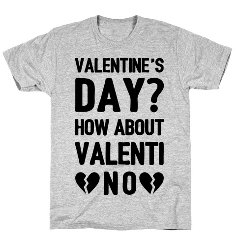 Valentine's Day? How About Valenti-NO T-Shirt