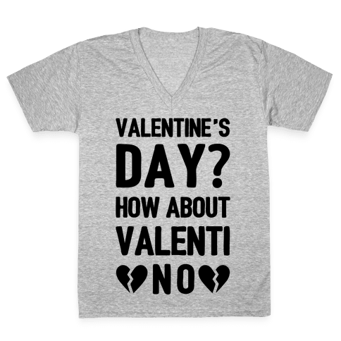 Valentine's Day? How About Valenti-NO V-Neck Tee Shirt