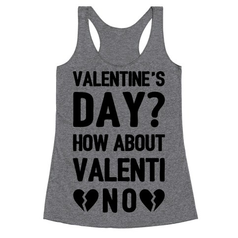 Valentine's Day? How About Valenti-NO Racerback Tank Top