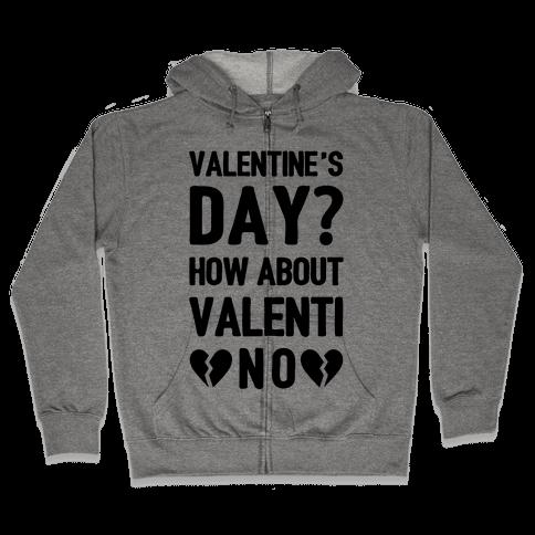 Valentine's Day? How About Valenti-NO Zip Hoodie