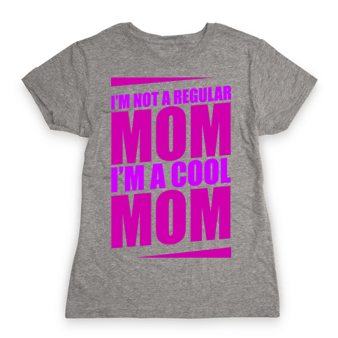 I'm Not A Regular Mom, I'm A Cool Mom Womens T-Shirt