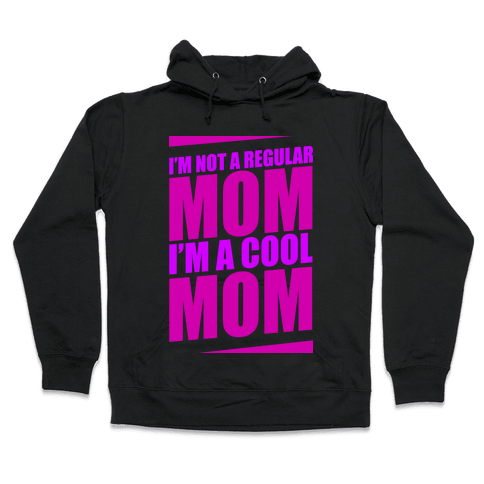 I'm Not A Regular Mom, I'm A Cool Mom Hooded Sweatshirt