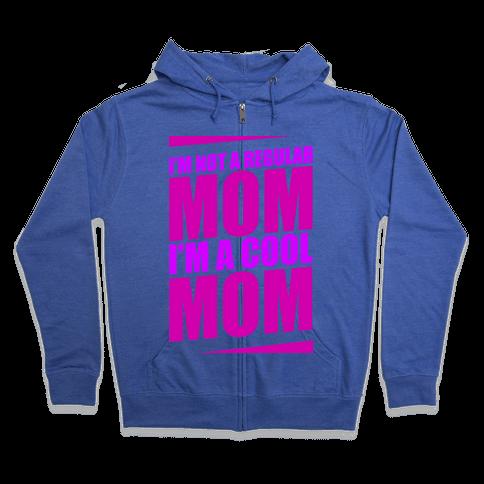 I'm Not A Regular Mom, I'm A Cool Mom Zip Hoodie