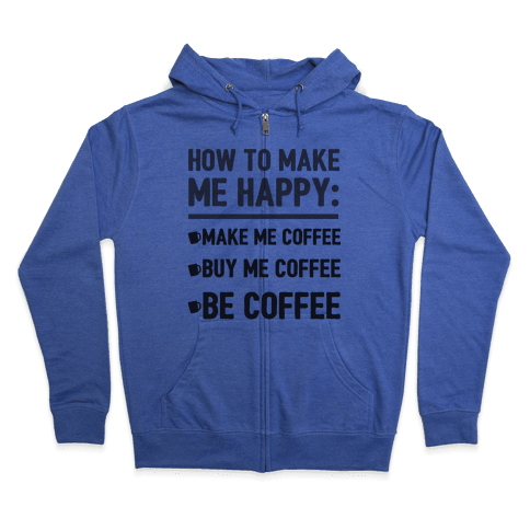 How To Make Me Happy: Make Me Coffee Zip Hoodie
