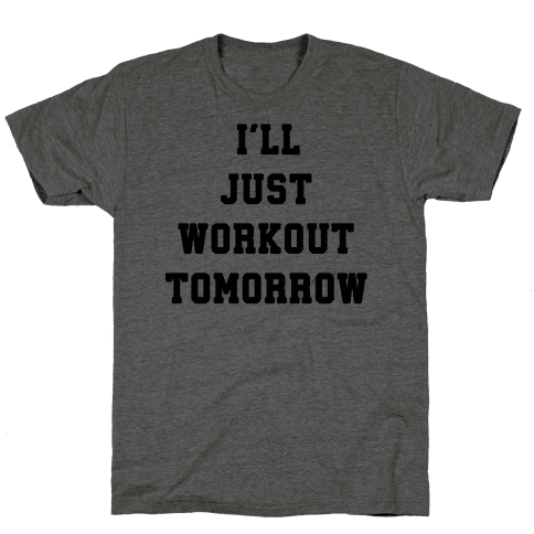 I'll Just Workout Tomorrow Mens T-Shirt