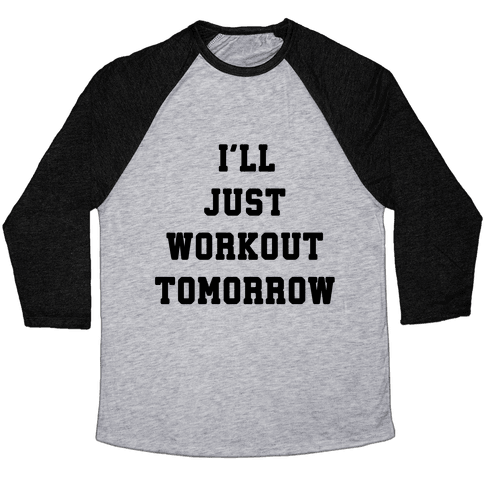 I'll Just Workout Tomorrow Baseball Tee