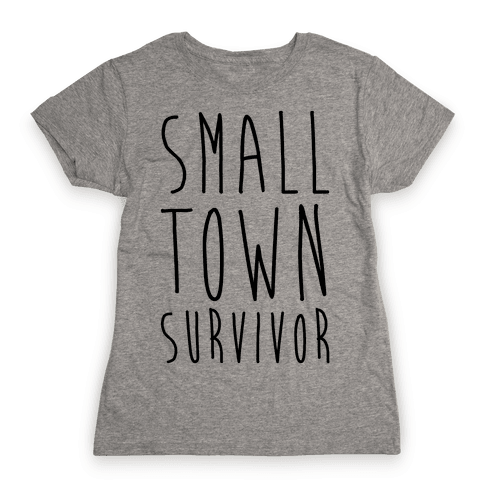 Small Town Survivor Womens T-Shirt