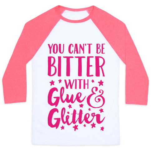 You Can't Be Bitter With Glue And Glitter