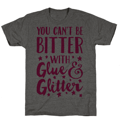 You Can't Be Bitter With Glue And Glitter Mens T-Shirt