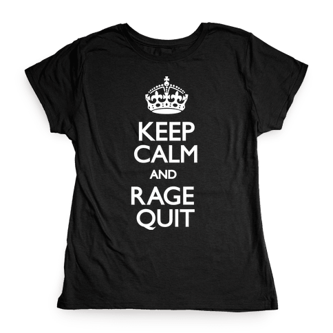 Keep Calm and Rage Quit Womens T-Shirt