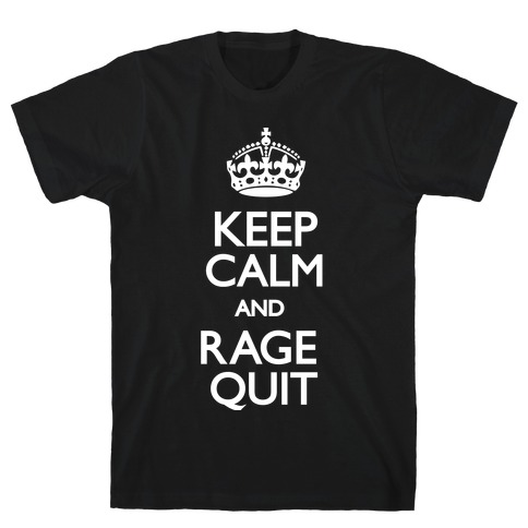 Keep Calm and Rage Quit Mens T-Shirt