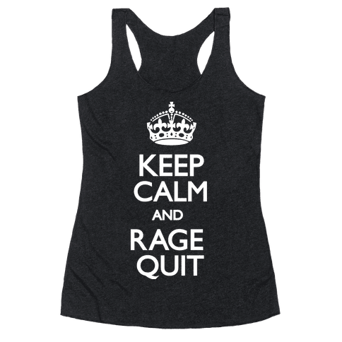 Keep Calm and Rage Quit Racerback Tank Top