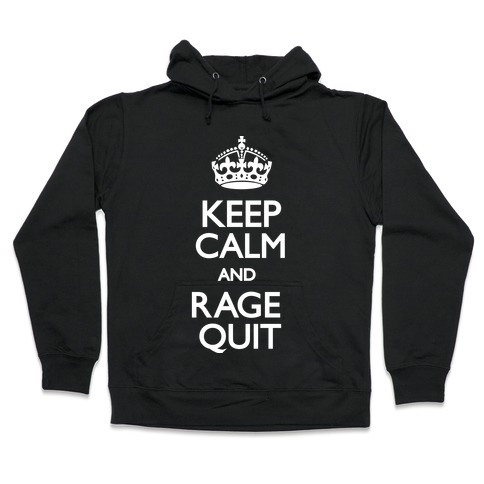 Keep Calm and Rage Quit Hooded Sweatshirt