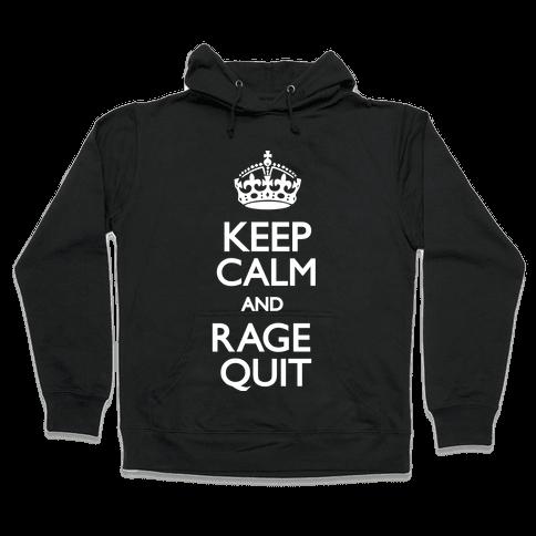 Keep Calm and Rage Quit Hooded Sweatshirt