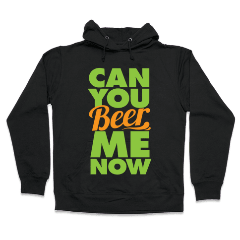 Can You Beer Me Now? Hooded Sweatshirt