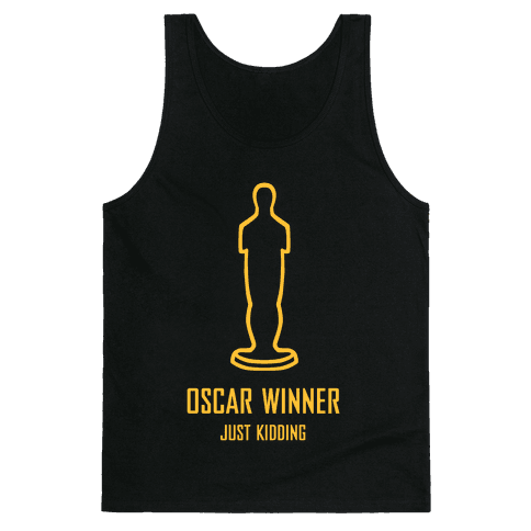 Oscar Winner (Just Kidding) Tank Top