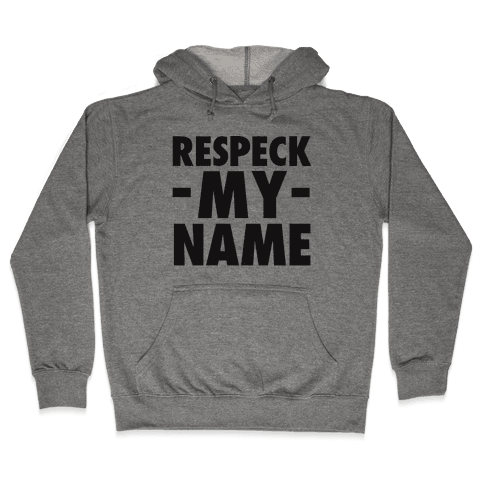 Respeck My Name Hooded Sweatshirt