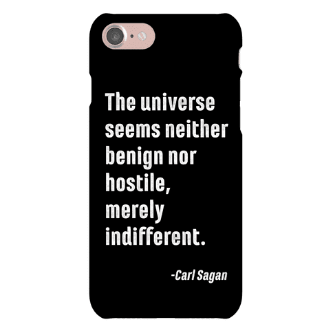 The Universe is Indifferent - Quote Phone Case
