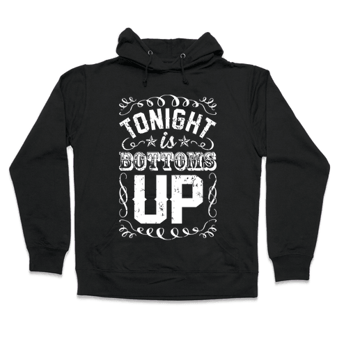 Tonight Is Bottoms Up Hooded Sweatshirt
