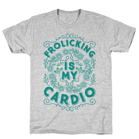 Frolicking Is My Cardio Mens T-Shirt