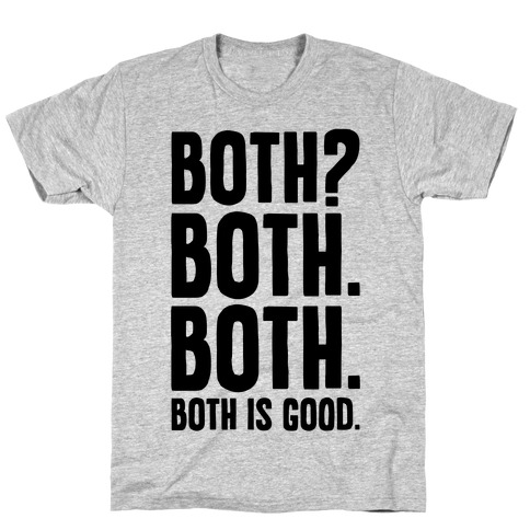 Both Is Good T-Shirt