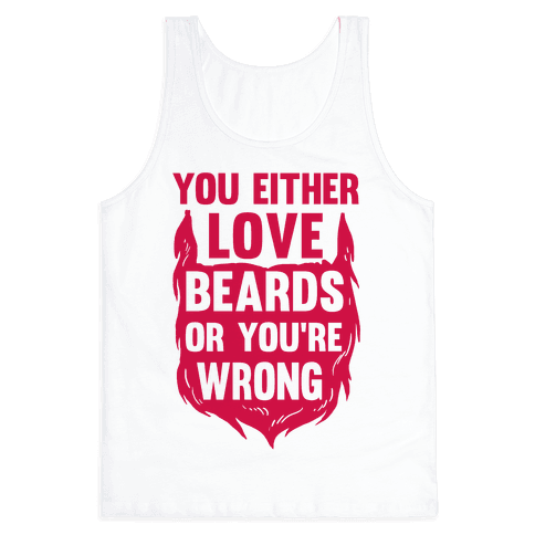You Either Love Beards Or You're Wrong Tank Top
