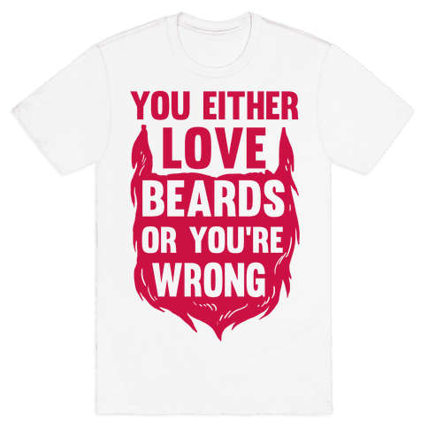 You Either Love Beards Or You're Wrong Mens T-Shirt