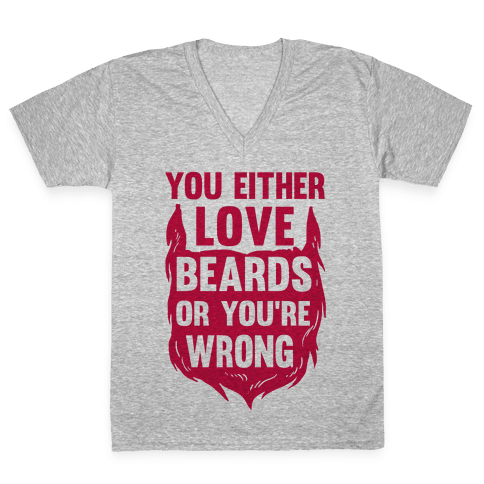 You Either Love Beards Or You're Wrong V-Neck Tee Shirt