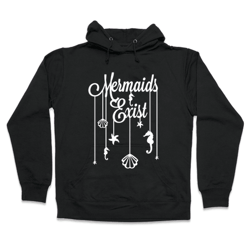 Mermaids Exist Hooded Sweatshirt