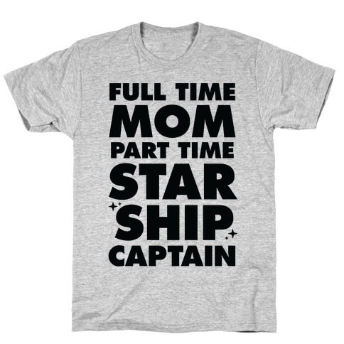Full Time Mom Part Time Starship Captain T-Shirt