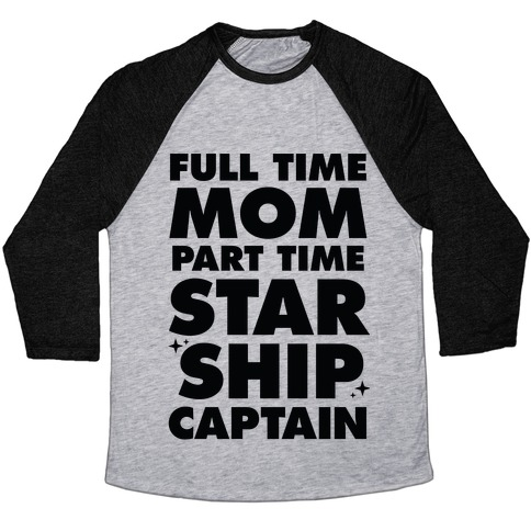 Full Time Mom Part Time Starship Captain Baseball Tee