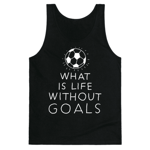 What Is Life Without Goals? (Drawn) Tank Top