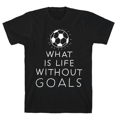 What Is Life Without Goals? (Drawn) Mens T-Shirt
