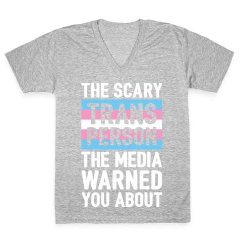 The Scary Trans Person The Media Warned You About V-Neck Tee Shirt