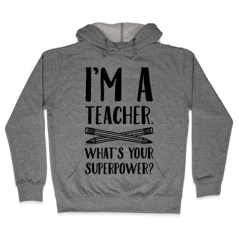 I'm a Teacher. What's Your Superpower? Hooded Sweatshirt