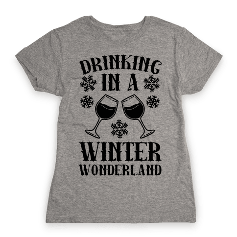 Drinking In A Winter Wonderland Womens T-Shirt