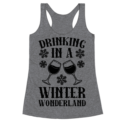 Drinking In A Winter Wonderland Racerback Tank Top