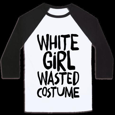 White Girl Wasted Costume Baseball Tee