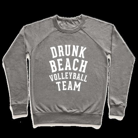 Drunk Beach Volleyball Team Pullover