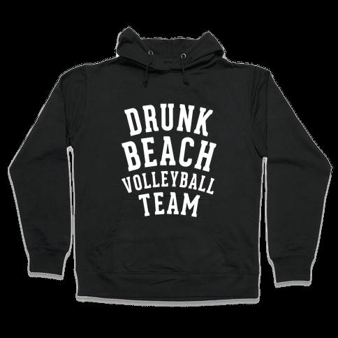 Drunk Beach Volleyball Team Hooded Sweatshirt