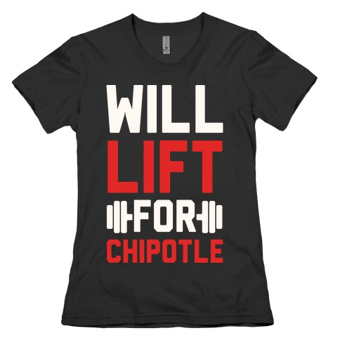 Will Lift For Chipotle Womens T-Shirt