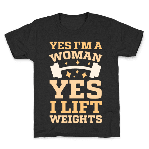 Yes I'm A Woman, Yes I Lift Weights Kids T-Shirt