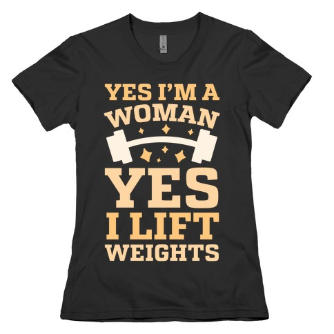 Yes I'm A Woman, Yes I Lift Weights Womens T-Shirt