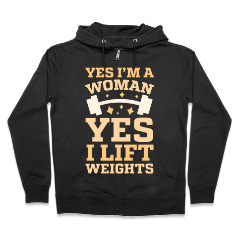 Yes I'm A Woman, Yes I Lift Weights Zip Hoodie