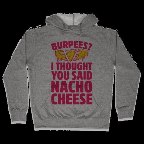 Burpees? I Thought You Said Nacho Cheese Hooded Sweatshirt