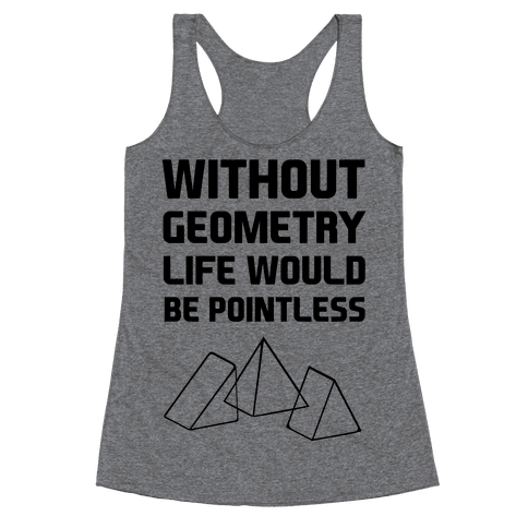 Without Geometry Life Would Be Pointless Racerback Tank Top