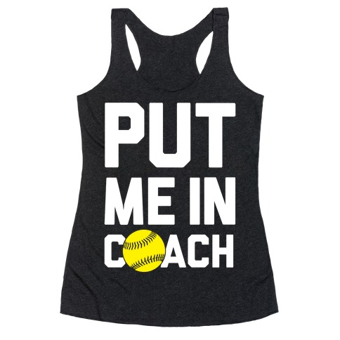 Put Me In Coach (Softball) Racerback Tank Top