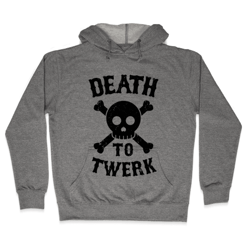 Death to Twerk Hooded Sweatshirt