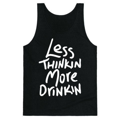 Less Thinkin, More Drinkin Tank Top